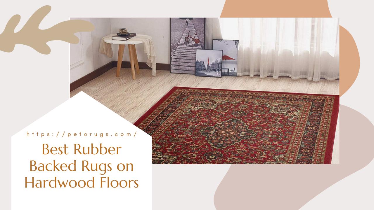 Best Rubber Backed Rugs on Hardwood Floors