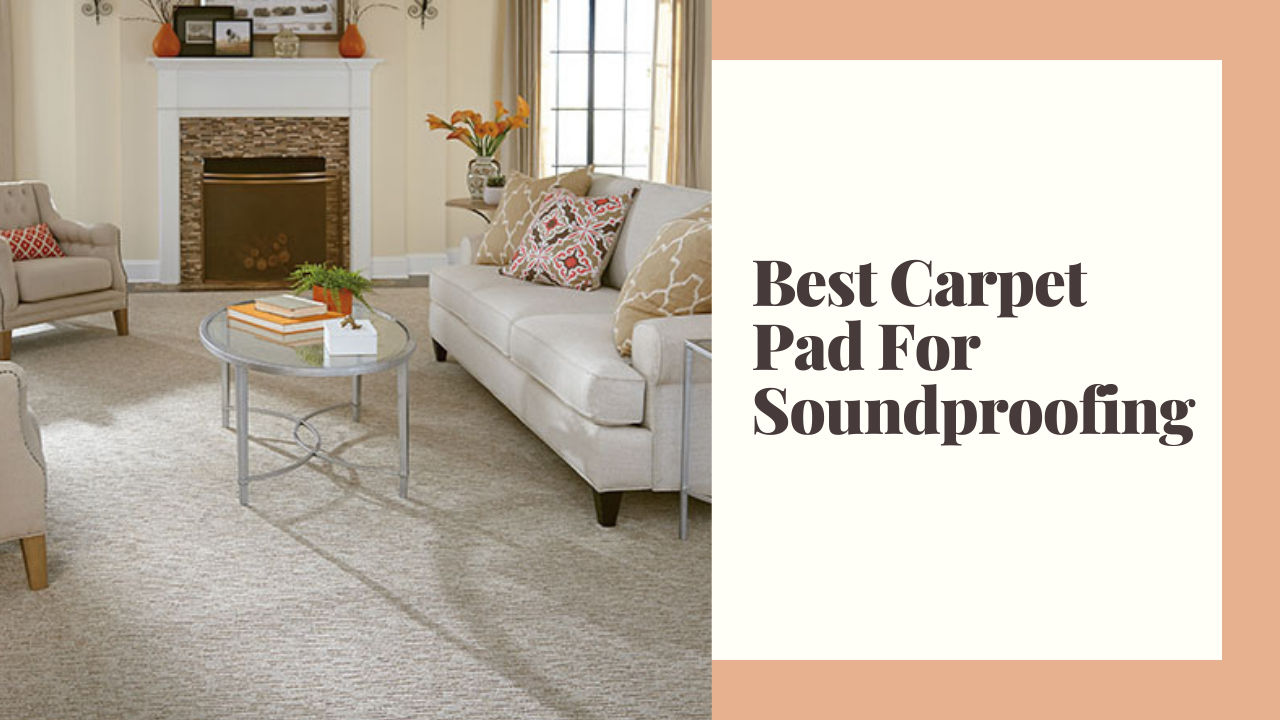 Best Carpet Pad For Soundproofing