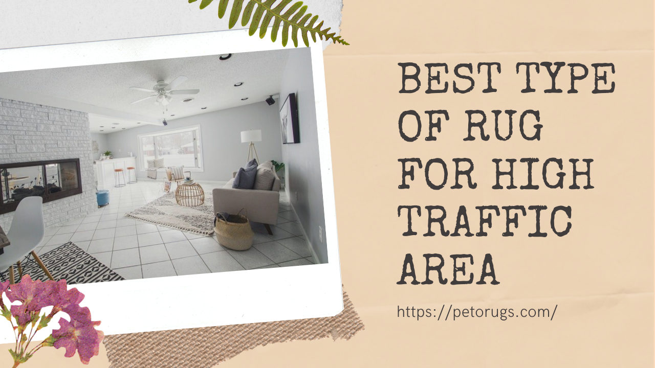 Best Type of Rug for High Traffic Area