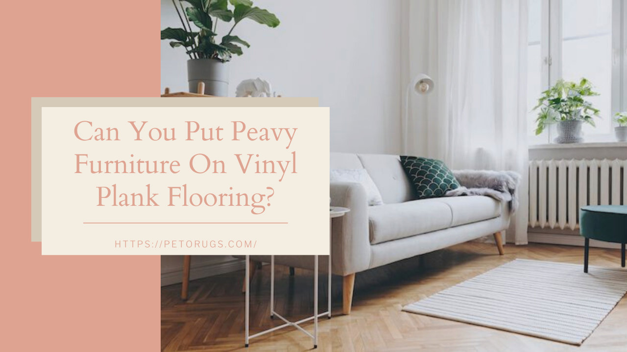 Can You Put Peavy Furniture On Vinyl Plank Flooring