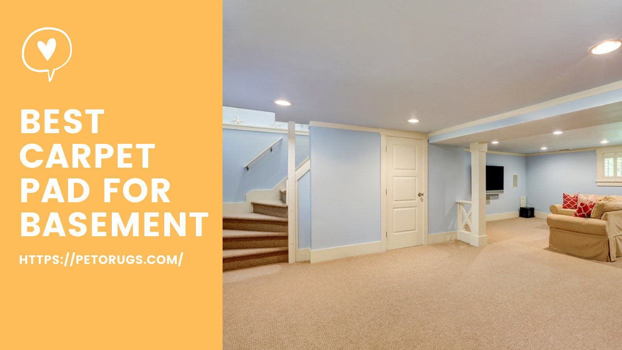 Best Carpet Pad For Basement